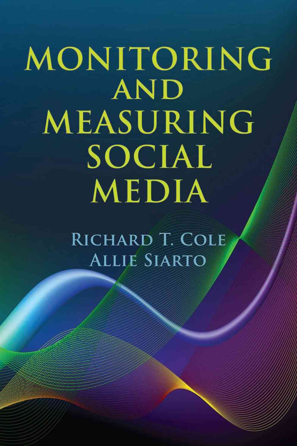 Monitoring and Measuring Social Media By Siarto, Allie/ Cole, Richard T., Ph.d